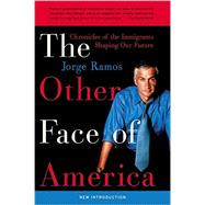 The Other Face of America: Chronicles of the Immigrants Shaping Our Future by Ramos, Jorge, 9780060938246