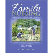 Family Nursing Research, Theory, and Practice by Friedman, Marilyn R; Bowden, Vicky R.; Jones, Elaine, 9780130608246