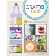 Craft It Now: 75+ Simple Handmade Projects by Miller, Shannon E., 9781440238246