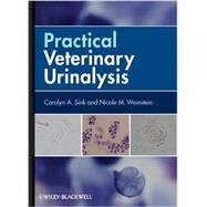 Practical Veterinary Urinalysis by Sink, Carolyn A.; Weinstein, Nicole M., 9780470958247