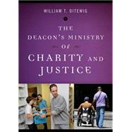 The Deacon's Ministry of Charity and Justice by Ditewig, William T., 9780814648247