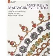 Sabine Lippert's Beadwork Evolution New Techniques Using Peyote Stitch and Right Angle Weave by Lippert, Sabine, 9781454708247
