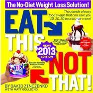 Eat This, Not That! 2013 The No-Diet Weight Loss Solution by Zinczenko, David; Goulding, Matt, 9781609618247