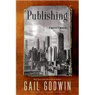 Publishing A Writer's Memoir by Godwin, Gail, 9781620408247
