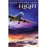 When Dreams Take Flight: Lessons to Help You Soar Through Life by Smith, Donald, 9781629038247