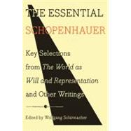 The Essential Schopenhauer: Key Selections from the World As Will and Representation and Other Writings by Schopenhauer, Arthur, 9780061768248