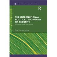 The International Political Sociology of Security: Rethinking Theory and Practice by Berling; Trine Villumsen, 9780415598248