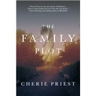 The Family Plot by Priest, Cherie, 9780765378248