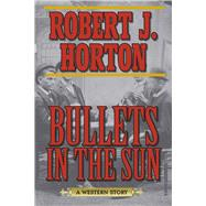 Bullets in the Sun by Horton, Robert J., 9781620878248