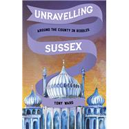 Unravelling Sussex by Ward, Tony, 9780750968249