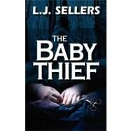 The Baby Thief by Sellers, L. J., 9780979518249