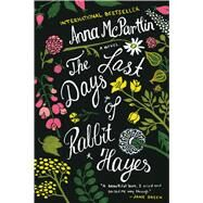 Last Days of Rabbit Hayes A Novel by McPartlin, Anna, 9781250058249