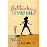 Rethinking Normal by Hill, Katie Rain; Schrag, Ariel (CON), 9781481418249