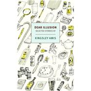 Dear Illusion by AMIS, KINGSLEYCUSK, RACHEL, 9781590178249