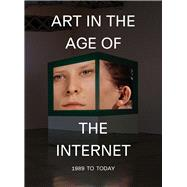Art in the Age of the Internet 1989 to Today by Respini, Eva, 9780300228250