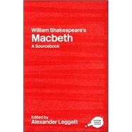 William Shakespeare's Macbeth: A Routledge Study Guide and Sourcebook by Leggatt; Alexander, 9780415238250