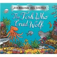 The Fish Who Cried Wolf by Donaldson, Julia; Scheffler, Axel, 9780439928250