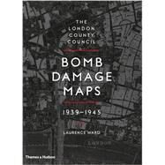 The London County Council Bomb Damage Maps 1939-1945 by Ward, Laurence, 9780500518250