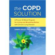 The COPD Solution: A Proven 10-Week Program for Living and Breathing Better With Chronic Lung Disease by Fielding, Dawn Lesley, 9780738218250