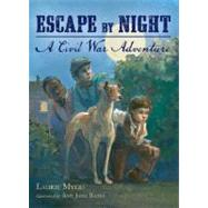 Escape by Night A Civil War Adventure by Myers, Laurie; Bates, Amy June, 9780805088250