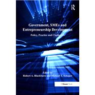Government, SMEs and Entrepreneurship Development: Policy, Practice and Challenges by Blackburn,Robert A., 9781138248250