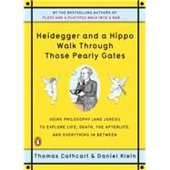 Heidegger and a Hippo Walk Through Those Pearly Gates by Cathcart, Thomas, 9780143118251