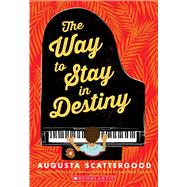 The Way to Stay in Destiny by Scattergood, Augusta, 9780545538251