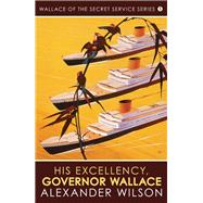 His Excellency, Governor Wallace by Wilson, Alexander, 9780749018252