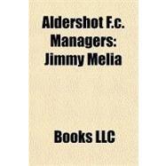 Aldershot F C Managers : Jimmy Melia by , 9781156288252