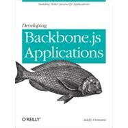 Developing Backbone. Js Applications by Osmani, Addy, 9781449328252