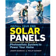 Install Your Own Solar Panels by Burdick, Joseph; Schmidt, Philip, 9781612128252