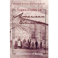 Transitions in American Education: A Social History of Teaching by Parkerson,Donald, 9780815338253