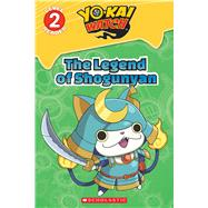 Legend of Shogunyan, The (Yo-kai Watch Reader #2) by Scholastic, 9781338058253