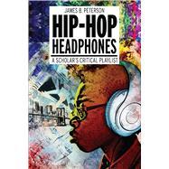 Hip Hop Headphones A Scholars Critical Playlist