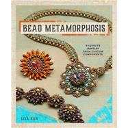 Bead Metamorphosis: Exquisite Jewelry from Custom Components by Kan, Lisa, 9781596688254