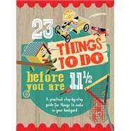 23 Things to Do Before You Are 11 1/2 by Warren, Mike; Haslam, John, 9781609928254