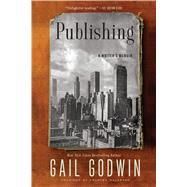 Publishing A Writer's Memoir by Godwin, Gail, 9781620408254