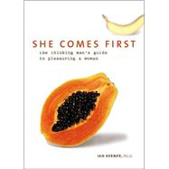 She Comes First : The Thinking Man's Guide to Pleasuring a Woman by Kerner, Ian, 9780060538255
