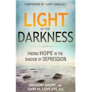 Light in the Darkness: Finding Hope in the Shadow of Depression by Lovejoy, Gary H., Ph.D.; Knopf, Gregory M., M.D., 9780898278255