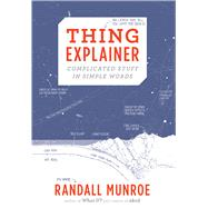 Thing Explainer by Munroe, Randall, 9780544668256