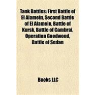 Tank Battles : First Battle of el Alamein, Second Battle of el Alamein, Battle of Kursk, Battle of Cambrai, Operation Goodwood, Battle of Sedan by , 9781155498256