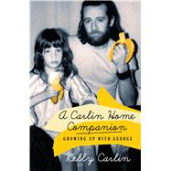 A Carlin Home Companion Growing Up with George by Carlin, Kelly, 9781250058256