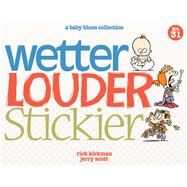 Wetter, Louder, Stickier A Baby Blues Collection by Kirkman, Rick; Scott, Jerry, 9781449458256