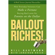 Bailout Riches! : How Everyday Investors Can Make a Fortune Buying Bad Loans for Pennies on the Dollar by Bartmann, Bill; Rozek, Jonathan, 9780470478257