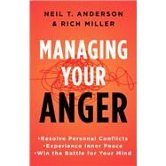 Managing Your Anger by Anderson, Neil T.; Miller, Rich, 9780736958257