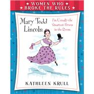 Women Who Broke the Rules: Mary Todd Lincoln by Krull, Kathleen; Baddeley, Elizabeth, 9780802738257