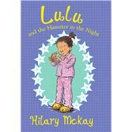 Lulu and the Hamster in the Night by McKay, Hilary; Lamont, Priscilla, 9780807548257