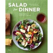 Salad for Dinner : Complete Meals for All Seasons by Kelley, Jeanne; Miller, Ryan Robert, 9780847838257