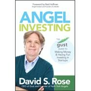 Angel Investing The Gust Guide to Making Money and Having Fun Investing in Startups by Rose, David S.; Hoffman, Reid, 9781118858257