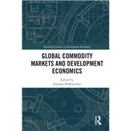 Global Commodity Markets and Development Economics by Pfaffenzeller; Stephan, 9781138898257